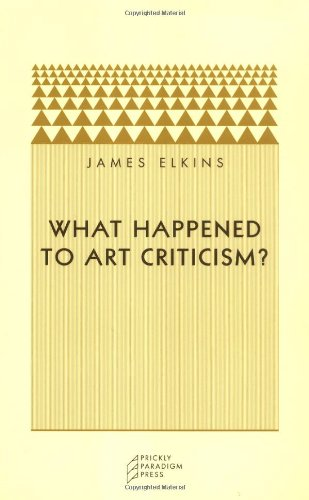 What Happened to Art Criticism? (Prickly Paradigm)