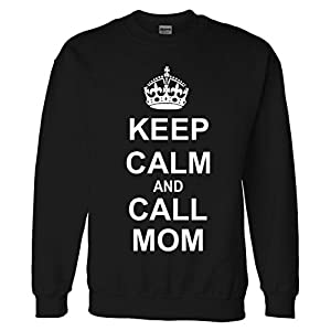 Keep Calm and Call Mom Sweatshirt Sweater
