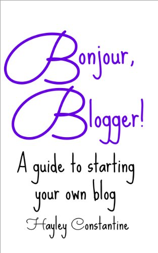 Bonjour, Blogger! A guide to starting your own blog