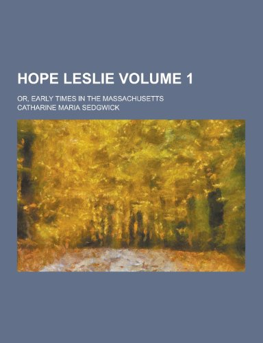 catharine maria sedgewicks hope leslie essay Free essay: hope leslie by catharine maria sedgwick american puritans in the  17th century were known for their fervor for personal godliness and doctrinal.