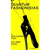 Quantum Fashionistas: A Multiverse Taledi Libby Cone