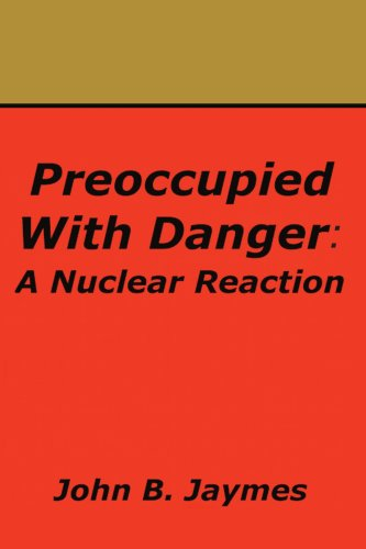 Preoccupied With Danger: A Nuclear Reaction