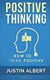 Positive Thinking: How To Think Positive - The Power of Affirmations: Change Your Life - Positive Affirmations