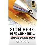 Sign Here, Here and Here! . . . Journey of a Financial Adviserby Keith Churchouse