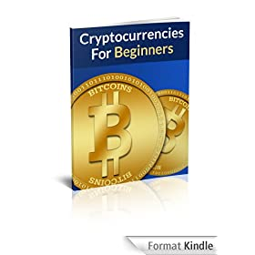 Cryptocurrencies For Beginners: Your 2014 Guide to Bitcoin Mining and PROVEN Strategies to Make Money with Cryptocurrencies. (English Edition)