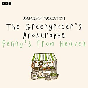 The Greengrocer's Apostrophe: Penny's From Heaven (BBC Radio 4: Afternoon Reading) | [Anneliese MacKintosh]