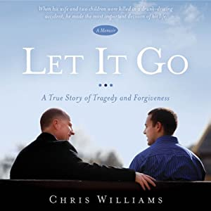 Let It Go: A True Story of Tragedy and Forgiveness | [Chris Williams]