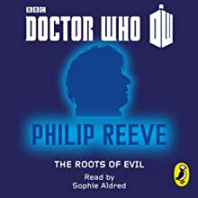 Doctor Who: The Roots of Evil: Fourth Doctor: 50th Anniversary (       UNABRIDGED) by Philip Reeve Narrated by Sophie Aldred