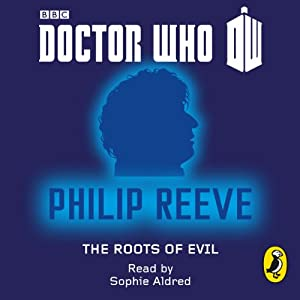Doctor Who: The Roots of Evil: Fourth Doctor: 50th Anniversary | [Philip Reeve]