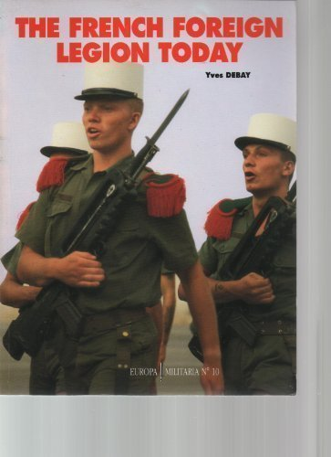 The French Foreign Legion Today (Europa Militaria)