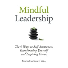 Mindful Leadership: The 9 Ways to Self-Awareness, Transforming Yourself, and Inspiring Others (       UNABRIDGED) by Maria Gonzalez Narrated by Vanessa Hart
