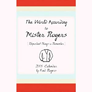 The World According to Mister Rogers - Important Things to Remember - Fred Rogers