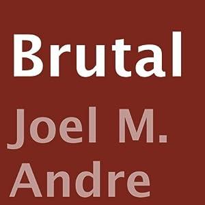 Brutal | [Joel M. Andre]
