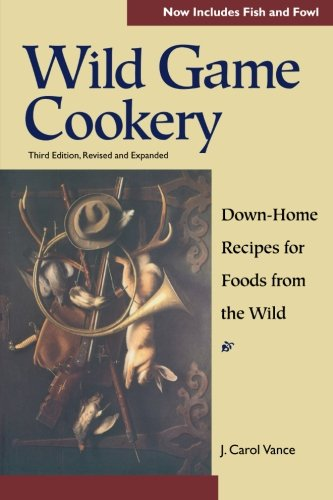 Wild Game Cookery: Down-Home Recipes For Foods From The Wild (Third Edition)