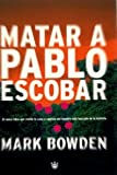 Matar A Pablo Escobar (Spanish Edition) (8479017651) by Mark Bowden