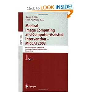 Medical Image Computing and Computer-Assisted Intervention - MICCAI 2003: 6th International Conference, Montréal, Canada, November 15-18, 2003 ...