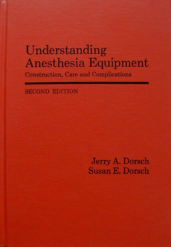 Understanding Anesthesia Equipment: Construction, Care and Complications
