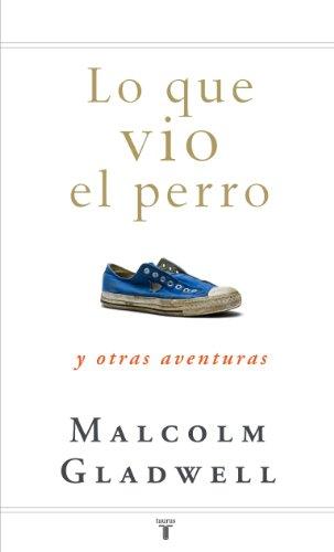 Malcolm Gladwell - Lo que vio el perro: y otras aventuras