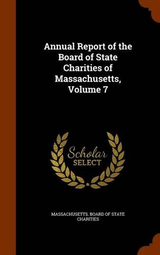 Annual Report of the Board of State Charities of Massachusetts, Volume 7