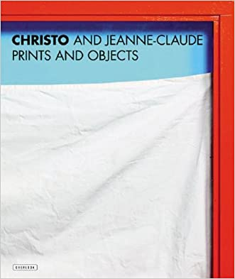 Christo and Jeanne-Claude: Prints and Objects (A Catalogue Raisonné)