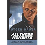 All Those Momentsby Rutger Hauer