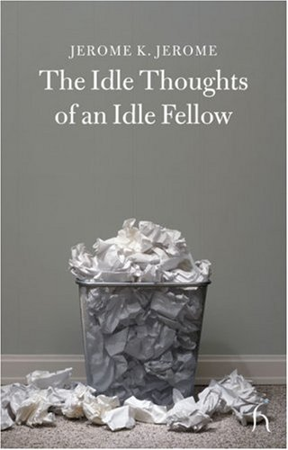 The Idle Thoughts of an Idle Fellow (Hesperus Classics), JEROME K. JEROME