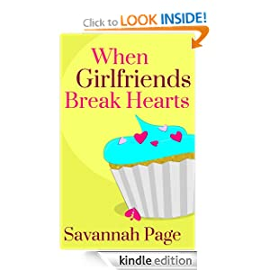 Free Kindle Book: When Girlfriends Break Hearts, by Savannah Page. Publisher: Pearls and Pages; 1 edition (May 15, 2012)