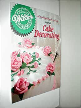 Wilton Cake Decorating Course 1 Book Download : The Wilton Method of Cake Decorating Course I -- Cake ...
