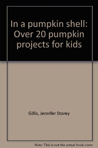 In a pumpkin shell: Over 20 pumpkin projects for kids