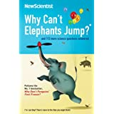 Why Can't Elephants Jump?: and 113 more science questions answered (New Scientist)by New Scientist