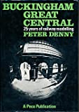 Peter Denny Buckingham Great Central: 25 Years of Railway Modelling