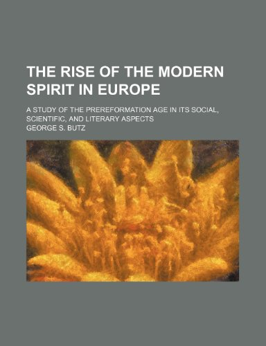 The rise of the modern spirit in Europe; a study of the prereformation age in its social, scientific, and literary aspects