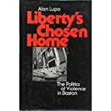 img - for Liberty's chosen home: The politics of violence in Boston by Alan Lupo (1977-02-01) book / textbook / text book