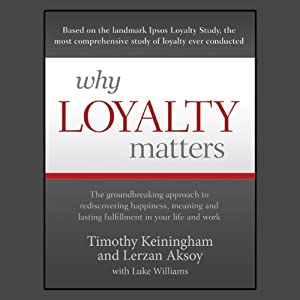 Why Loyalty Matters | [Timothy Keiningham, Lerzan Aksoy, Luke Williams]