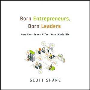 Born Entrepreneurs, Born Leaders: How Your Genes Affect Your Work Life | [Scott Shane]