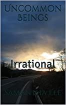 UNCOMMON BEINGS: IRRATIONAL
