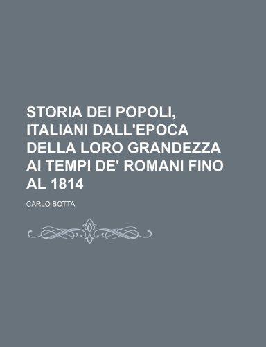 Storia Dei Popoli, Italiani Dall'epoca Della Loro Grandezza Ai Tempi De' Romani Fino Al 1814