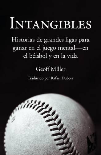 Intangibles: Historias de grandes ligas para ganar en el juego mental - en el béisbol y en la vida
