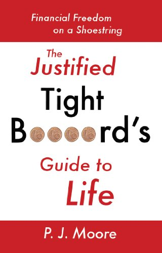 The Justified Tight B****rd's Guide to Life: Financial Freedom on a Shoestring