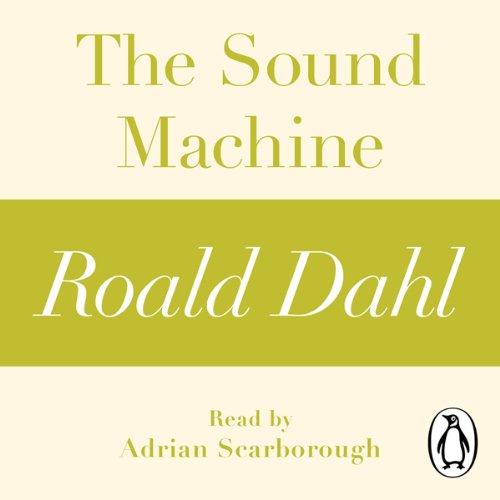 The Sound Machine: A Roald Dahl Short Story, by Roald Dahl