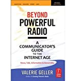 [ BEYOND POWERFUL RADIO A COMMUNICATOR'S GUIDE TO THE INTERNET AGE-NEWS, TALK, INFORMATION & PERSONALITY FOR BROADCASTING, PODCASTING, INTERNET, RADIO BY GELLER, VALERIE](AUTHOR)PAPERBACK