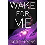 Wake for Me (Life or Death Series Book 1) ~ Isobel Irons