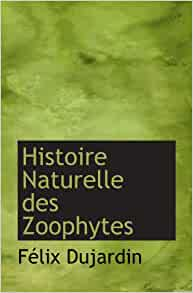 Histoire naturelle des zoophytes french edition f lix for Edition dujardin