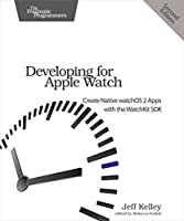 Developing for Apple Watch: Create Native watchOS Apps with the WatchKit SDK, 2nd Edition Front Cover