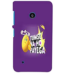 NOKIA LUMIA 530 TUMSE NA HO PAYEGA Back Cover by PRINTSWAG