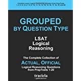 GROUPED by Question Type: LSAT Logical Reasoning: The Complete Collection of Actual, Official Logical Reasoning Questions from PrepTests 1-20 ~ Traciela Inc.