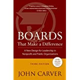 Boards That Make a Difference: A New Design for Leadership in Nonprofit and Public Organizations ~ John Carver