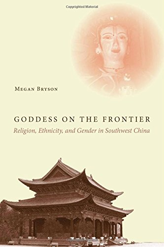 Goddess on the Frontier: Religion, Ethnicity, and Gender in Southwest China