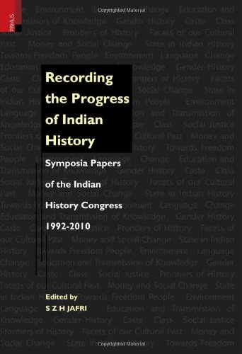 Recording the Progress of Indian History: Symposia Papers of the Indian History Congress, 1992-2010