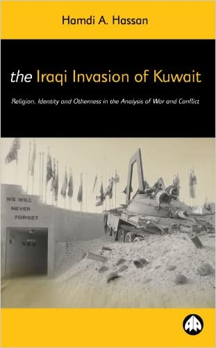 The Iraqi Invasion of Kuwait: Religion, Identity and Otherness in the Analysis of War and Conflict (Critical Studies on Islam)